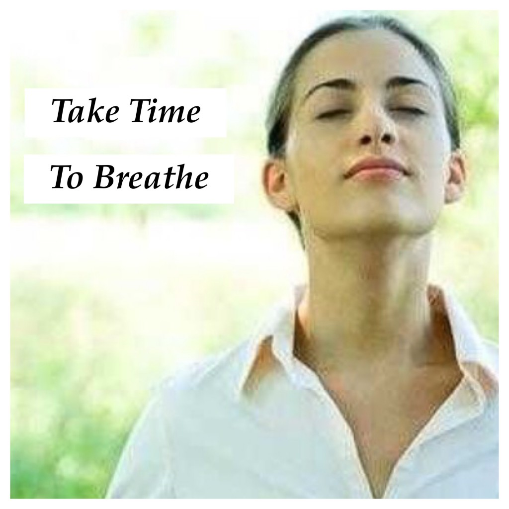 Take time to breathe.